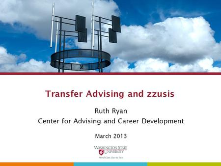 Transfer Advising and zzusis Ruth Ryan Center for Advising and Career Development March 2013.