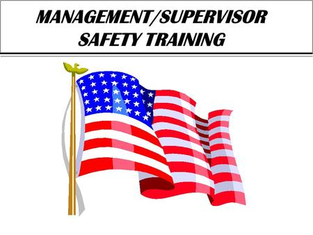 MANAGEMENT/SUPERVISOR SAFETY TRAINING. TOP MANAGEMENT SHALL: Identify local OSH training requirements appropriate for personnel Establish and implement.