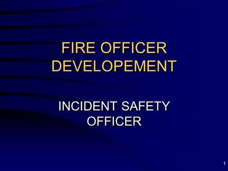 1 FIRE OFFICER DEVELOPEMENT INCIDENT SAFETY OFFICER.