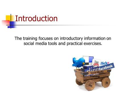 Introduction The training focuses on introductory information on social media tools and practical exercises.