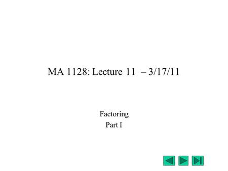 MA 1128: Lecture 11 – 3/17/11 Factoring Part I. Factoring Monomials In Lecture 10, we looked at multiplying polynomials. Today, we'll start looking at.