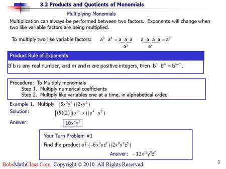 3.2 Products and Quotients of Monomials BobsMathClass.Com Copyright © 2010 All Rights Reserved. 1 Your Turn Problem #1 Answer: Product Rule of Exponents.