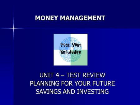 UNIT 4 – TEST REVIEW PLANNING FOR YOUR FUTURE SAVINGS AND INVESTING