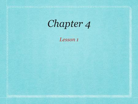 Chapter 4 Lesson 1.