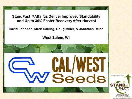 Patent Pending StandFast TM Alfalfas Deliver Improved Standability and Up to 30% Faster Recovery After Harvest David Johnson, Mark Darling, Doug Miller,