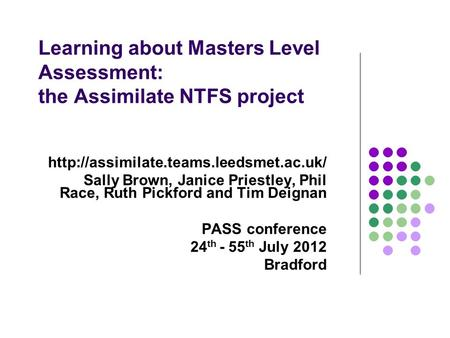 Learning about Masters Level Assessment: the Assimilate NTFS project  Sally Brown, Janice Priestley, Phil Race,