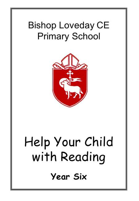 Bishop Loveday CE Primary School Help Your Child with Reading Year Six.