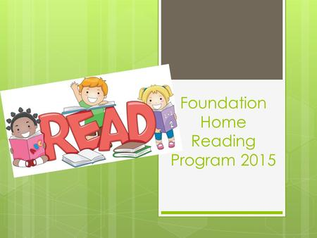 Foundation Home Reading Program 2015. Foundation Reading Program It is important to note that the current Reading Program in place has not changed and.