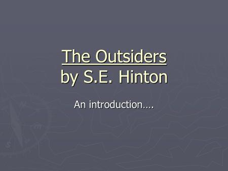 The Outsiders by S.E. Hinton An introduction….. On your Thinking Paper…. ► Explain what it means to be an outsider. ► Timed writing- write the entire.