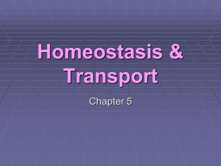 Homeostasis & Transport Chapter 5. Passive Transport Section 5.1.