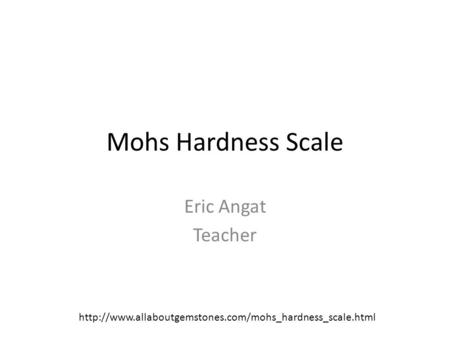 Mohs Hardness Scale Eric Angat Teacher