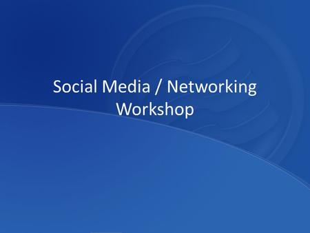 Social Media / Networking Workshop. What is Social Media?