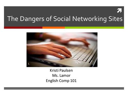  The Dangers of Social Networking Sites Kristi Paulsen Ms. Lamor English Comp 101 1.