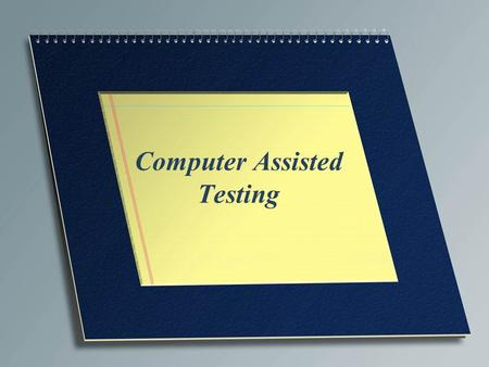 Computer Assisted Testing. Definition of computer-assisted tests Tests that are administered at computer terminals, or on personal computers.