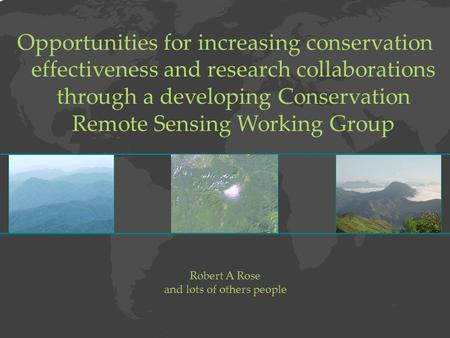 Opportunities for increasing conservation effectiveness and research collaborations through a developing Conservation Remote Sensing Working Group Robert.