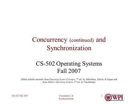 Concurrency & Synchronization CS-502 Fall 20071 Concurrency (continued) and Synchronization CS-502 Operating Systems Fall 2007 (Slides include materials.