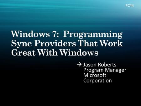  Jason Roberts Program Manager Microsoft Corporation PC44.