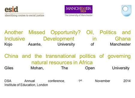 Another Missed Opportunity? Oil, Politics and Inclusive Development in Ghana Kojo Asante, University of Manchester China and the transnational politics.