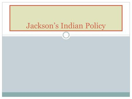 Jackson's Indian Policy. Thomas Jefferson believed that the native population would over time blend into American society, settle down and become farmers.