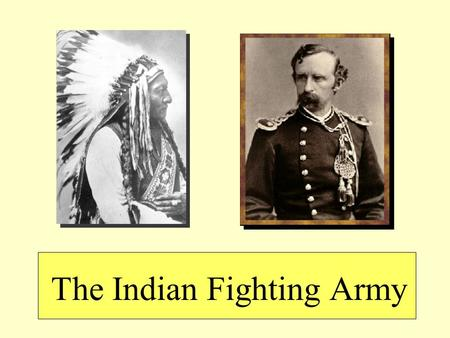The Indian Fighting Army. The Legacy of the Civil War Positive results Technology –Understanding of the railroad and steamboat, i.e. mobility. –Breach.