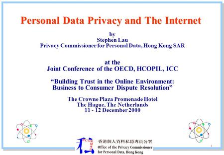 Personal Data Privacy and The Internet by Stephen Lau Privacy Commissioner for Personal Data, Hong Kong SAR at the Joint Conference of the OECD, HCOPIL,