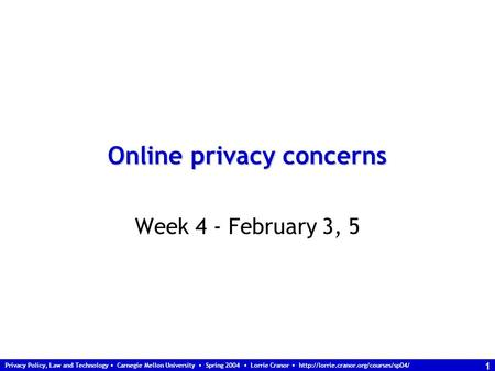 Privacy Policy, Law and Technology Carnegie Mellon University Spring 2004 Lorrie Cranor  1 Online privacy concerns.