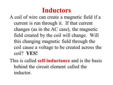 Inductors A coil of wire can create a magnetic field if a current is run through it. If that current changes (as in the AC case), the magnetic field created.