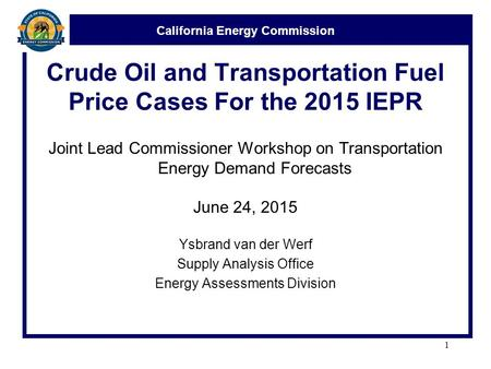 California Energy Commission Crude Oil and Transportation Fuel Price Cases For the 2015 IEPR Joint Lead Commissioner Workshop on Transportation Energy.