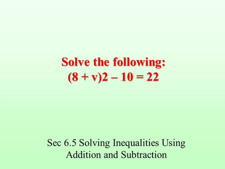 Solve the following: (8 + v)2 – 10 = 22
