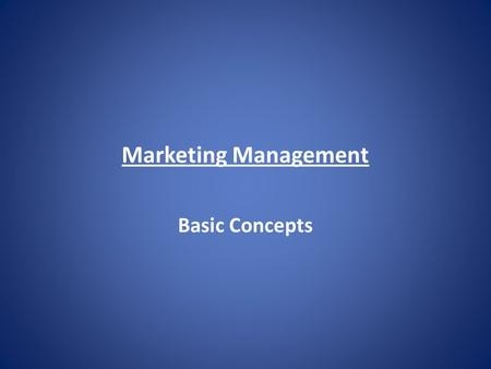 Marketing <strong>Management</strong> Basic Concepts.