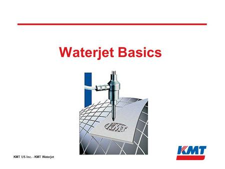 Waterjet Basics KMT US Inc. - KMT Waterjet.