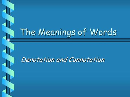 The Meanings of Words Denotation and Connotation.
