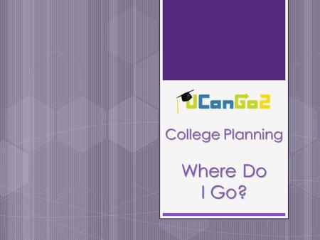 College Planning Where Do I Go?. What is UCanGo2?  A college access program for high school and middle school students and parents  Provides information.