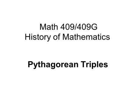 Math 409/409G History of Mathematics Pythagorean Triples.