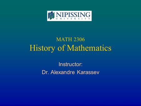 MATH 2306 History of Mathematics Instructor: Dr. Alexandre Karassev.