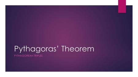 Pythagoras' Theorem PYTHAGOREAN TRIPLES. What are Pythagorean Triples?  Aka Pythagorean Triads  Are 3 whole numbers that satisfy Pythagoras' Theorem.