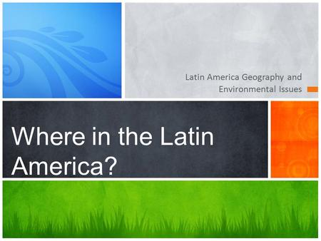 Latin America Geography and Environmental Issues Where in the Latin America?