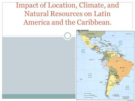 Impact of Location, Climate, and Natural Resources on Latin America and the Caribbean.