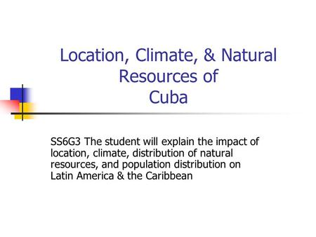 Location, Climate, & Natural Resources of Cuba