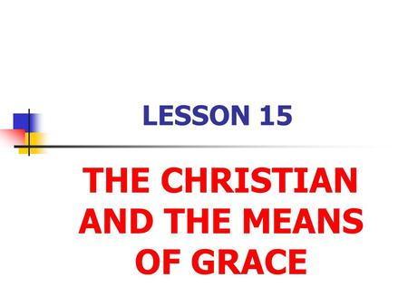 THE CHRISTIAN AND THE MEANS OF GRACE