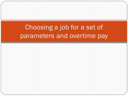 Choosing a job for a set of parameters and overtime pay.