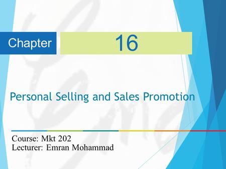 Personal Selling and Sales Promotion Chapter 16 Course: Mkt 202 Lecturer: Emran Mohammad.