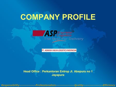 Responsibility---------------Professionalism-----------------Quality------------------Efficiency COMPANY PROFILE Head Office : Perkantoran Entrop Jl. Abepura.
