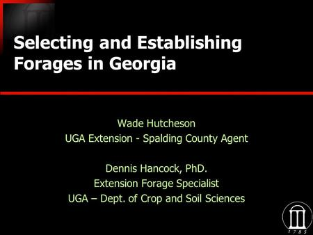 Selecting and Establishing Forages in Georgia Wade Hutcheson UGA Extension - Spalding County Agent Dennis Hancock, PhD. Extension Forage Specialist UGA.