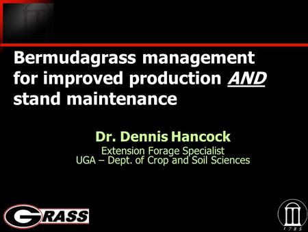 Bermudagrass management for improved production AND stand maintenance Dr. Dennis Hancock Extension Forage Specialist UGA – Dept. of Crop and Soil Sciences.