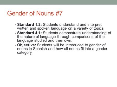 Gender of Nouns #7 Standard 1.2: Students understand and interpret written and spoken language on a variety of topics  Standard 4.1: Students demonstrate.