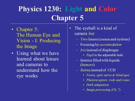 1 Chapter 5: The Human Eye and Vision - I: Producing the Image Using what we have learned about lenses and cameras to understand how the eye works The.