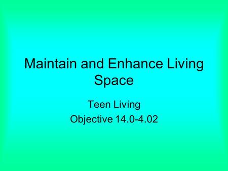 Maintain and Enhance Living Space Teen Living Objective 14.0-4.02.