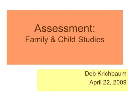 Assessment: Family & Child Studies Deb Krichbaum April 22, 2009.