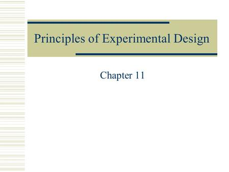 Principles of Experimental Design Chapter 11. Principles of Experimental Design  Control the effects of lurking variables on the response with a plan.